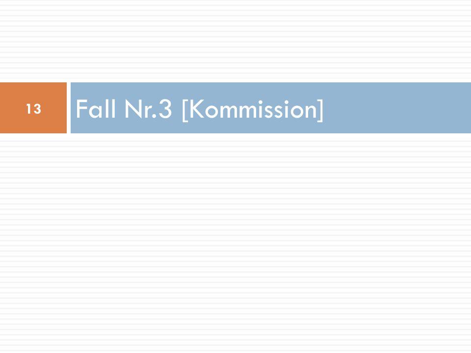 Fall Nr.3 [Kommission]